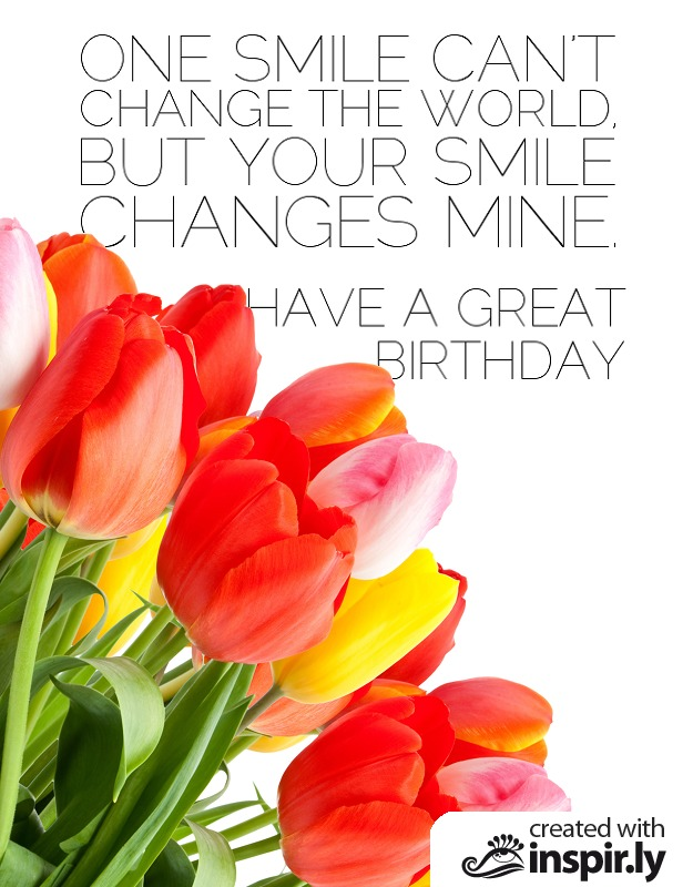 Birthday-One smile can't change the world, but your smile changes mine